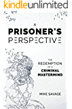 A Prisoner's Perspective: The Redemption of a Criminal Mastermind