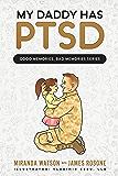 My Daddy has PTSD (Good Memories, Bad Memories Series Book 1)