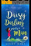 Daisy Darling Meets A Man (Romantic Comedy Novellas Book 3)