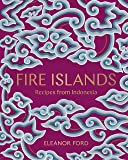Fire Islands: Recipes from Indonesia