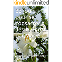 33 jours pour se consacrer à Jésus Christ par Marie (French Edition)