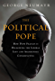 The Political Pope: How Pope Francis Is Delighting the Liberal Left and Abandoning Conservatives (English Edition)