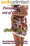 Forced to Come out of the Closet: Forced Feminization, Femdom erotica, Humiliation, Chastity & Sissy Slavery