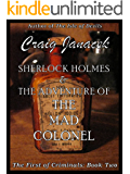 Sherlock Holmes & The Adventure of the Mad Colonel (The First of Criminals Book 2)