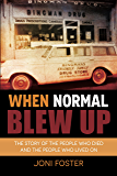 When Normal Blew Up: The Story of the People Who Died and the People Who Lived On