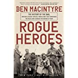 Rogue Heroes: The History of the SAS, Britain's Secret Special Forces Unit That Sabotaged the Nazis and Changed the Nature of