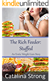 The Rich Feeder: Stuffed: (Feeder/Feedee, Stuffing) An Erotic Weight Gain Story