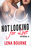 Not Looking for Love: Episode 3 (A New Adult Contemporary Romance Novel)