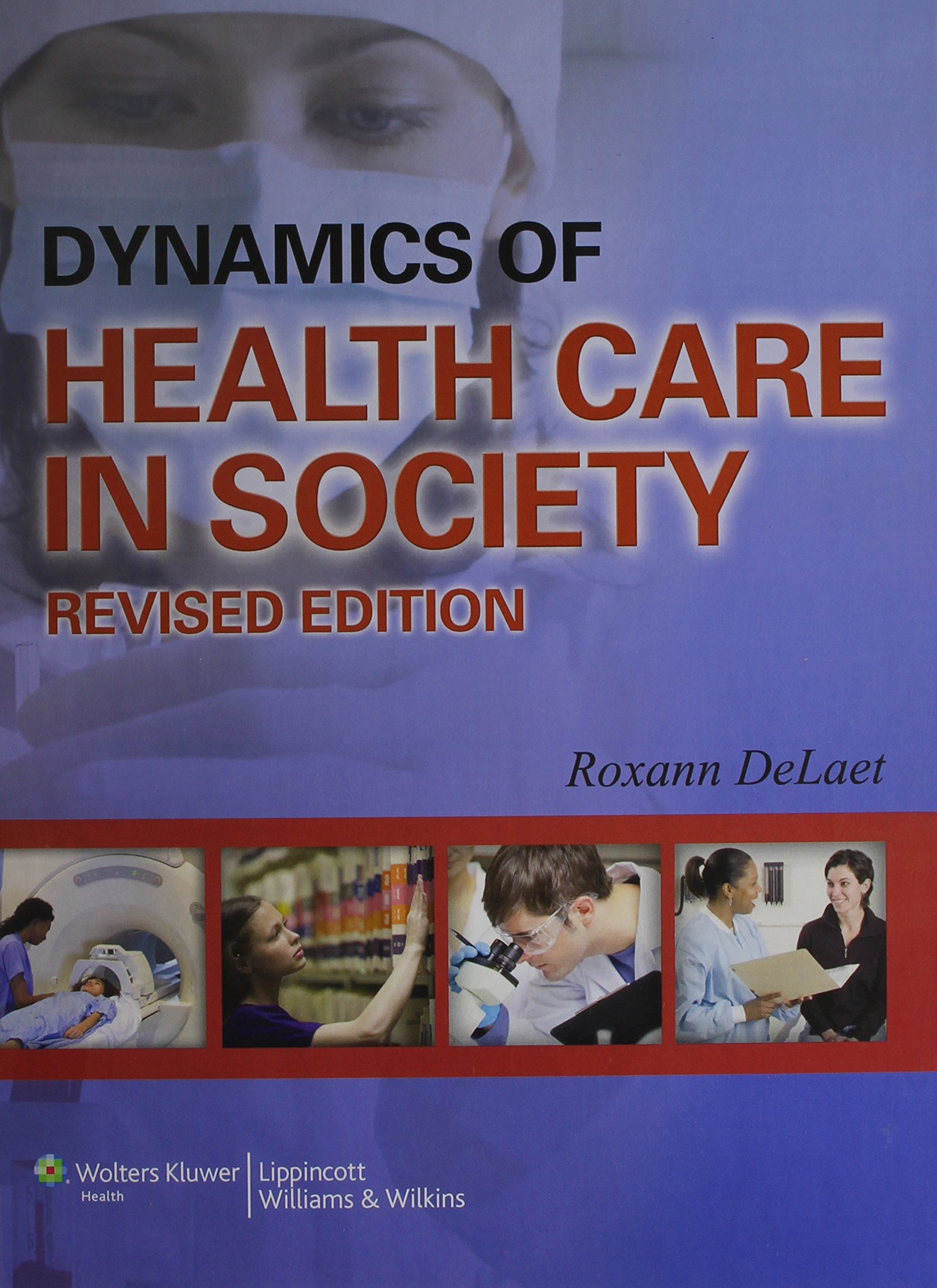 Dynamics of Health Care in Society, Revised Edition: Roxann Delaet