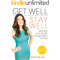 Get Well, Stay Well: Reclaim your health and get back to living