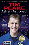 Ask an Astronaut: My Guide to Life in Space (Official Tim Peake Book)