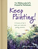 The Watercolorist's Essential Notebook: Keep Painting! (Watercolorists Essential Noteb)