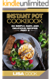 Instant Pot Cookbook: 50 Simply, Easy, And Delicious Recipes. Part 2: The Quick And Healthy Pressure Cooker Guide For Busy People For Daily Cooking