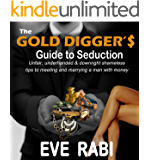 THE GOLD DIGGER'S GUIDE TO SEDUCTION : Unfair, underhanded and downright shameless tips to  getting the man with money: (dating,success, alpha,confidence, pickup,charm ... power, mastery)