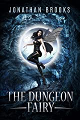 The Dungeon Fairy: A Dungeon Core Escapade (The Hapless Dungeon Fairy Book 1) Kindle Edition