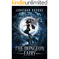 The Dungeon Fairy: A Dungeon Core Escapade (The Hapless Dungeon Fairy Book 1)