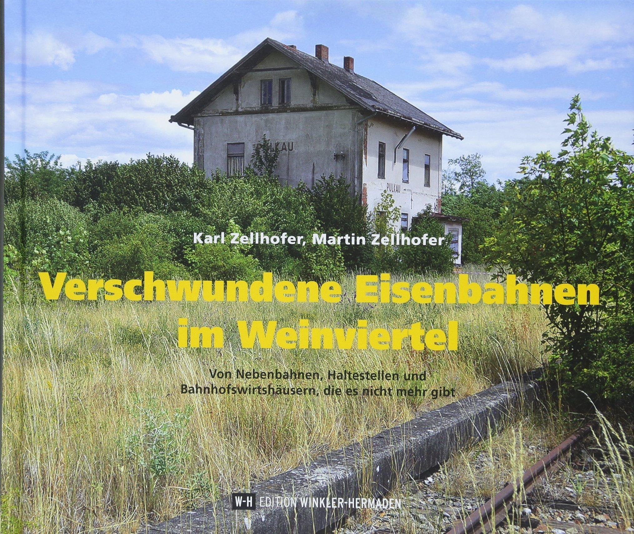 Verschwundene Eisenbahnen im Weinviertel: Von Nebenbahnen, Haltestellen und Bahnhofswirtshäusern, die es nicht mehr gibt