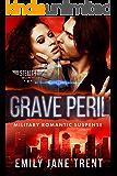 Grave Peril: Military Romantic Suspense (Stealth Security Book 4)