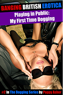 Playing in Public: My First Time Dogging (The Dogging Series Book 2)