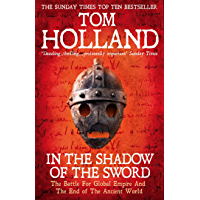In The Shadow Of The Sword: The Battle for Global Empire and the End of the Ancient World