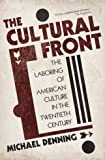 The Cultural Front: The Laboring of American Culture in the Twentieth Century