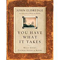 You Have What It Takes: What Every Father Needs to Know (English Edition)
