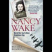 Nancy Wake: World War Two's Most Rebellious Spy (English Edition)