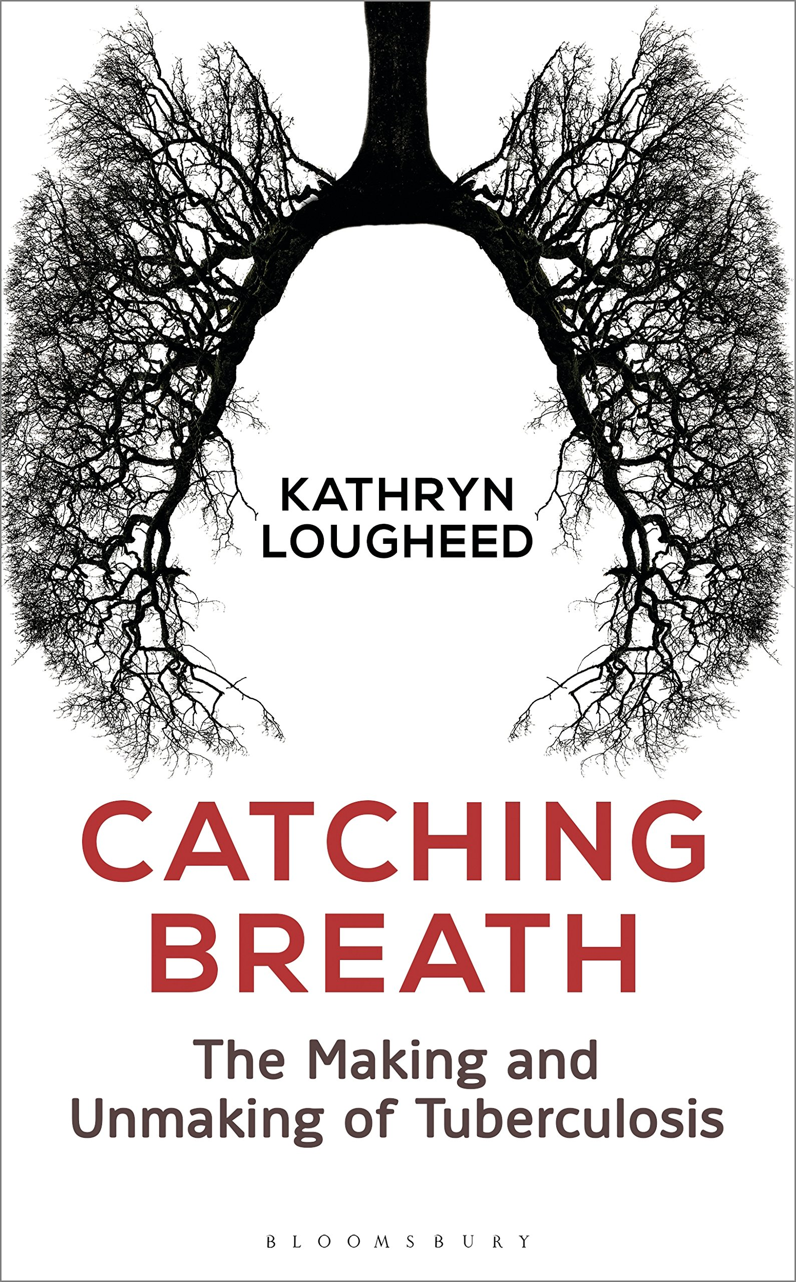 Catching Breath  The Making And Unmaking Of Tuberculosis  Bloomsbury Sigma   English Edition