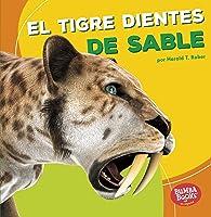 El Tigre Dientes De Sable (Saber-Toothed Cat)