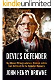 The Devil's Defender: My Odyssey Through American Criminal Justice from Ted Bundy to the Kandahar Massacre (English Edition)