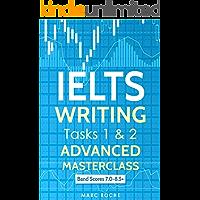 IELTS Writing: Advanced Writing Masterclass (IELTS Tasks 1 & 2): IELTS Academic Writing Book Band 7.0 - 8.5 (English Edition)