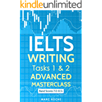 IELTS Writing Tasks 1 & 2 Advanced Masterclass: Band Scores 7.0 - 8.5: IELTS Academic Writing Book 1 (English Edition)
