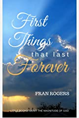 FIRST THINGS That Last FOREVER (Little Books About the MAGNITUDE OF GOD Book 1) Kindle Edition