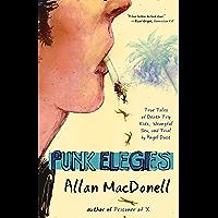 Punk Elegies: True Tales of Death Trip Kids, Wrongful Sex, and Trial by Angel Dust book cover