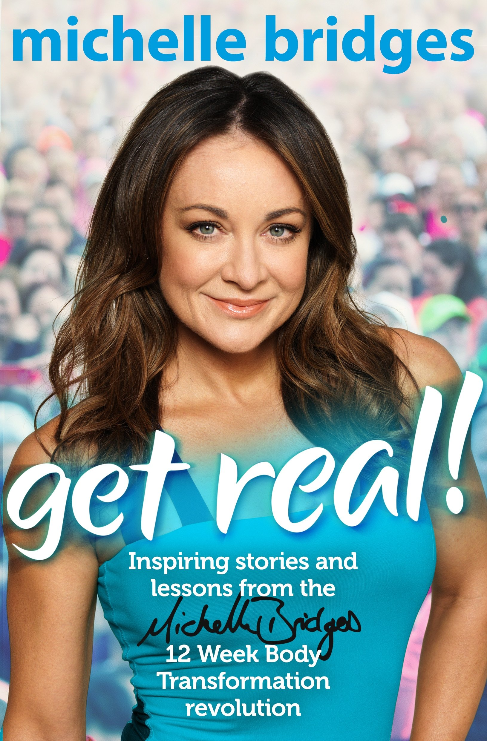 Get Real!: Inspiring Stories and Lessons from the Michelle Bridges 12 Week Body Transformation Revolution pdf epub