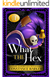 What the Hex (Lilith Blackward Cozy Witch Series Book 1)