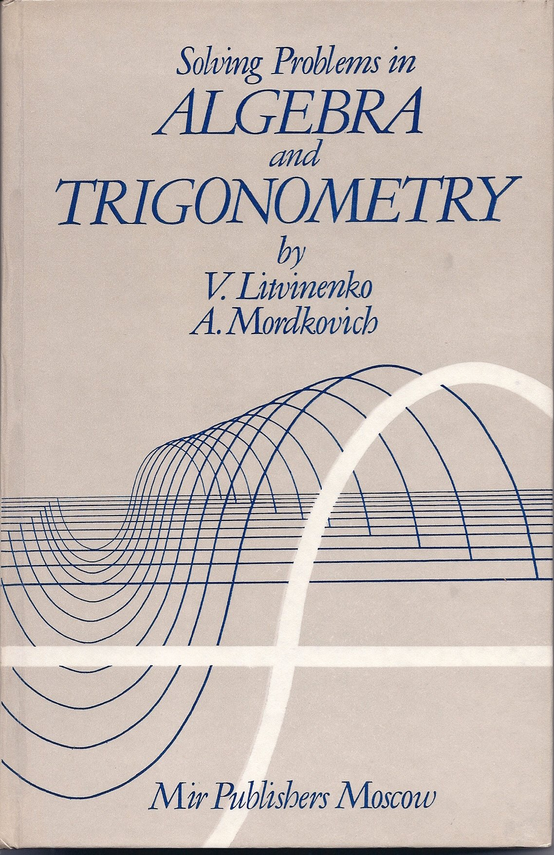 Solving Problems in Algebra and Trigonometry: Litvinenko ...