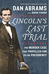 Lincoln's Last Trial: The Murder Case That Propelled Him to the Presidency Kindle Edition