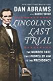 Lincoln's Last Trial: The Murder Case That