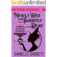 Newly Wed and Slightly Dead: A Touch of Magic Mystery (A Touch of Magic Mysteries Book 1)