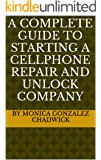 A COMPLETE GUIDE TO STARTING A CELLPHONE REPAIR AND UNLOCK COMPANY