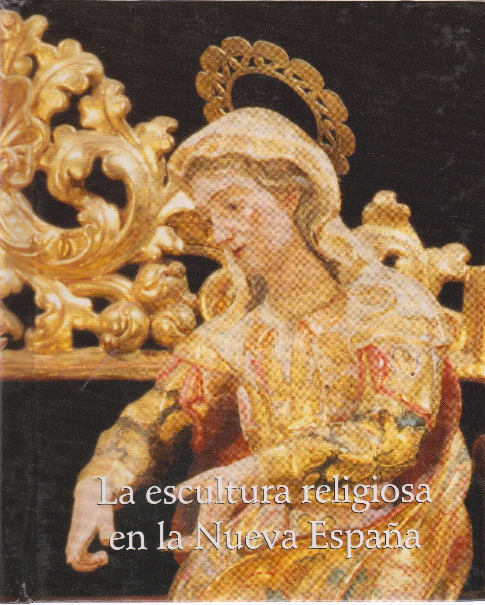La escultura religiosa en la nuevaespaña: Amazon.es: MAQUIVAR, M.C.: Libros