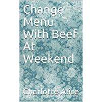 Change Menu With Beef At Weekend (English Edition)