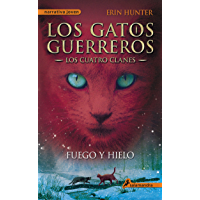 Fuego y hielo (Los Gatos Guerreros | Los Cuatro Clanes 2): Los gatos guerreros II - Los cuatro clanes