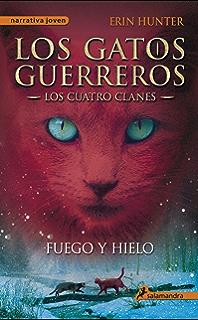 Fuego y hielo: Los gatos guerreros II - Los cuatro clanes (Los Gatos Guerreros