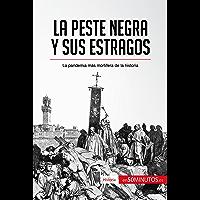 La peste negra y sus estragos: La pandemia más mortífera de la historia (Spanish Edition)