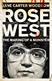 ROSE WEST: The Making of a Monster (English Edition)