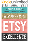 Etsy Excellence: The Simple Guide to Creating a Thriving Etsy Business