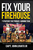 Fix Your Firehouse: 7 strategies that produce a winning team