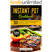 Instant Pot Cookbook: 300 New Everyday Foolproof Quick and Easy Healthy Meals Recipes for Beginners and Advanced…